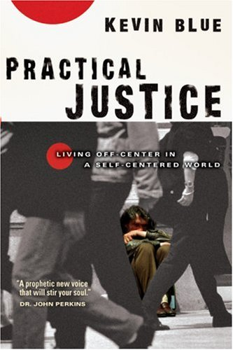 Practical Justice Living off-Center in a Self-Centered World  2006 edition cover