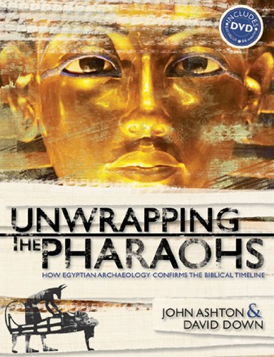 Unwrapping the Pharaohs How Egyptian Archaeology Confirms the Biblical Timeline  2006 edition cover