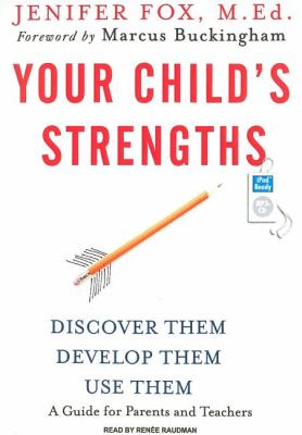 Your Child's Strengths: Discover Them, Develop Them, Use Them  2008 9781400156689 Front Cover