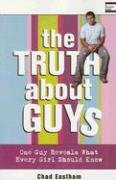 Truth about Guys One Guy Reveals What Every Girl Should Know  2006 9781400309689 Front Cover