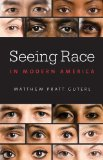 Seeing Race in Modern America   2013 9781469610689 Front Cover