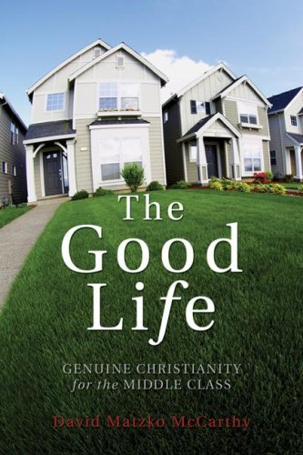 Good Life Genuine Christianity for the Middle Class N/A 9781556350689 Front Cover