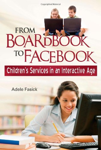 From Boardbook to Facebook Children's Services in an Interactive Age N/A 9781598844689 Front Cover