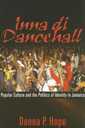 Inna Di Dancehall Popular Culture and the Politics of Identity in Jamaica  2006 edition cover