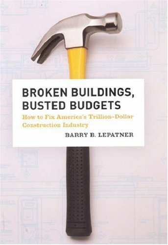 Broken Buildings, Busted Budgets How to Fix America's Trillion-Dollar Construction Industry  2008 edition cover