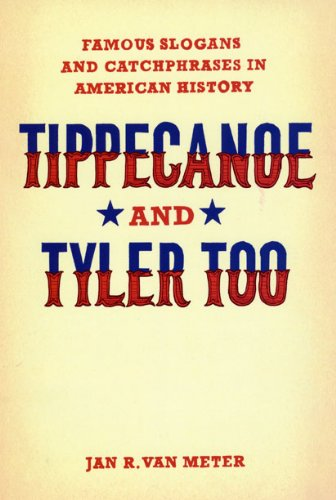 Tippecanoe and Tyler Too Famous Slogans and Catchphrases in American History  2009 edition cover