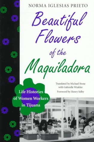 Beautiful Flowers of the Maquiladora Life Histories of Women Workers in Tijuana  1997 edition cover