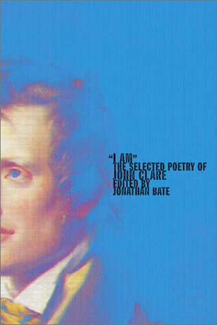 I Am The Selected Poetry of John Clare  2003 9780374528690 Front Cover