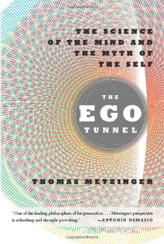 Ego Tunnel The Science of the Mind and the Myth of the Self  2010 edition cover