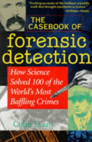 Casebook of Forensic Detection How Science Solved 100 of the World's Most Baffling Crimes  1996 9780471283690 Front Cover
