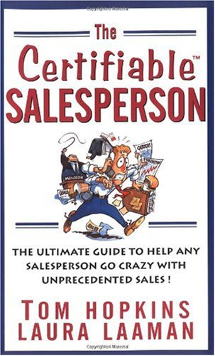 Certifiable Salesperson The Ultimate Guide to Help Any Salesperson Go Crazy with Unprecedented Sales!  2003 9780471478690 Front Cover
