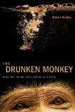 Drunken Monkey Why We Drink and Abuse Alcohol  2014 edition cover