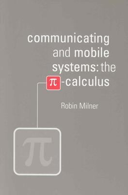 Communicating and Mobile Systems The Pi Calculus  1999 9780521658690 Front Cover
