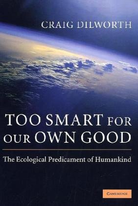 Too Smart for Our Own Good The Ecological Predicament of Humankind  2009 9780521757690 Front Cover