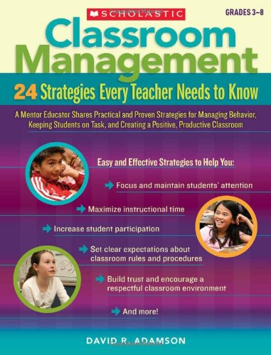 Classroom Management - 24 Strategies Every Teacher Needs to Know A Mentor Educator Shares Practical and Proven Strategies for Managing Behavior, Keeping Students on Task, and Creating a Positive, Productive Classroom  2010 edition cover