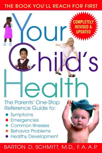 Your Child's Health The Parents' One-Stop Reference Guide to: Symptoms, Emergencies, Common Illnesses, Behavior Problems, and Healthy Development 3rd 2005 (Revised) edition cover
