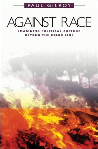 Against Race Imagining Political Culture Beyond the Color Line  2000 edition cover