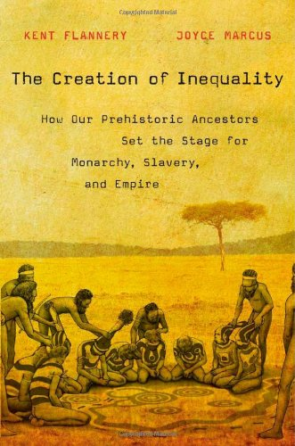 Creation of Inequality How Our Prehistoric Ancestors Set the Stage for Monarchy, Slavery, and Empire  2012 edition cover
