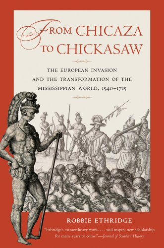 From Chicaza to Chickasaw The European Invasion and the Transformation of the Mississippian World, 1540-1715  2013 edition cover
