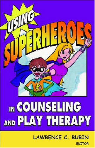 Using Superheroes in Counseling and Play Therapy   2006 9780826102690 Front Cover