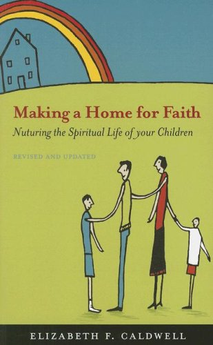 Making a Home for Faith Nurturing the Spiritual Life of Your Children  2007 edition cover