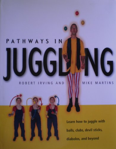 Pathways in Juggling Learn How to Juggle with Balls, Clubs, Devil Sticks, Diabolos, and Beyond  2001 9780862883690 Front Cover