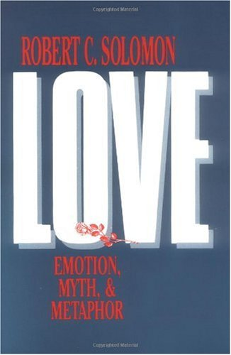 Love Emotion, Myth and Metaphor  1990 9780879755690 Front Cover