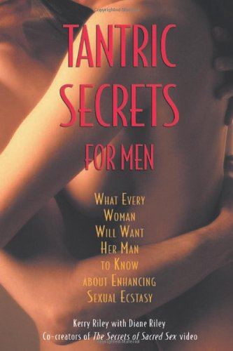 Tantric Secrets for Men What Every Woman Will Want Her Man to Know about Enhancing Sexual Ecstasy  2002 9780892819690 Front Cover