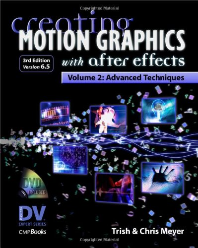 Creating Motion Graphics with after Effects Volume 2: Advanced Techniques 3rd 2005 (Revised) 9781578202690 Front Cover