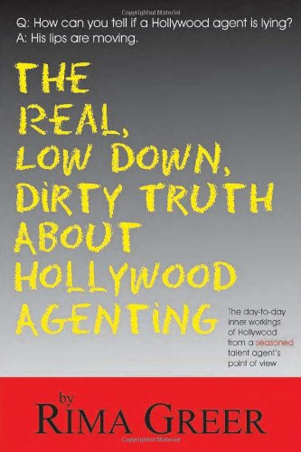 Real, Low down, Dirty Truth about Hollywood Agenting The Day-To-Day Inner Workings of Hollywood from a Seasoned Talent Agent's Point of View N/A 9781884956690 Front Cover