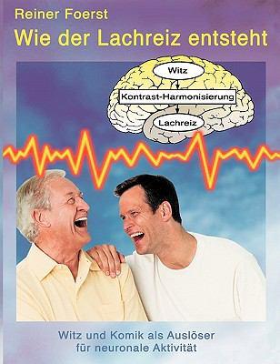 Wie der Lachreiz entsteht Witz und Komik als Ausl�ser f�r neuronale Aktivit�t N/A 9783833451690 Front Cover