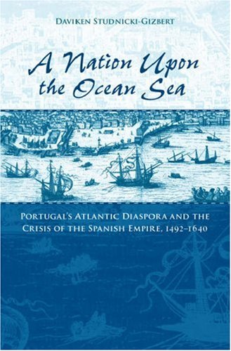 Nation upon the Ocean Sea Portugal's Atlantic Diaspora and the Crisis of the Spanish Empire, 1492-1640  2006 9780195175691 Front Cover