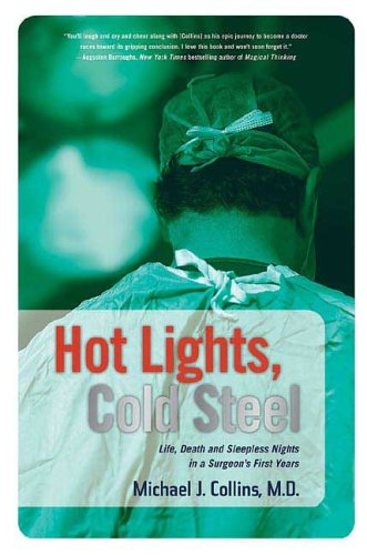 Hot Lights, Cold Steel Life, Death and Sleepless Nights in a Surgeon's First Years N/A edition cover