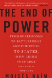 End of Power From Boardrooms to Battlefields and Churches to States, Why Being in Charge Isn't What It Used to Be  2013 edition cover