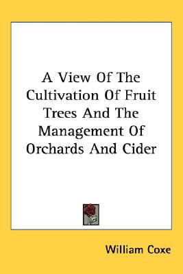 View of the Cultivation of Fruit Trees and the Management of Orchards and Cider  N/A 9780548478691 Front Cover