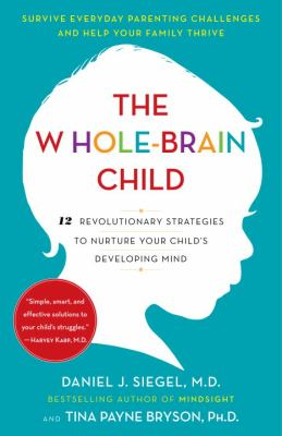 Whole-Brain Child 12 Revolutionary Strategies to Nurture Your Child's Developing Mind N/A 9780553386691 Front Cover