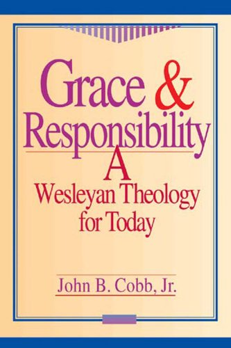 Grace and Responsibility A Wesleyan Theology for Today N/A edition cover