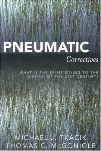 Pneumatic Correctives What Is the Spirit Saying to the Church of the 21st Century?  2007 9780761835691 Front Cover
