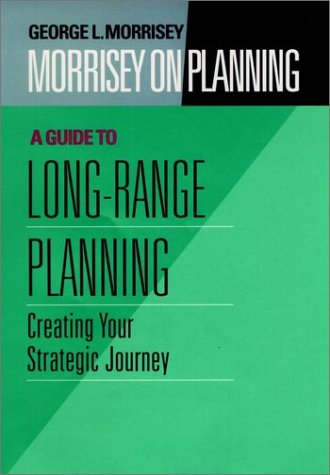 Morrisey on Planning - A Guide to Long-Range Planning Creating Your Strategic Journey  1996 edition cover