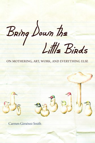 Bring down the Little Birds On Mothering, Art, Work, and Everything Else  2010 edition cover