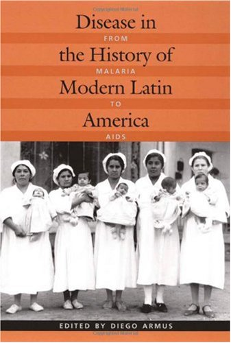 Disease in the History of Modern Latin America From Malaria to AIDS  2003 edition cover