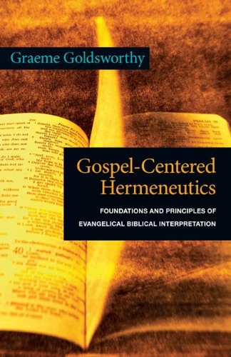 Gospel-Centered Hermeneutics Foundations and Principles of Evangelical Biblical Interpretation N/A edition cover