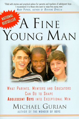 Fine Young Man What Parents, Mentors and Educators Can Do to Shape Adolescent Boys into Exceptional Men Reprint  9780874779691 Front Cover