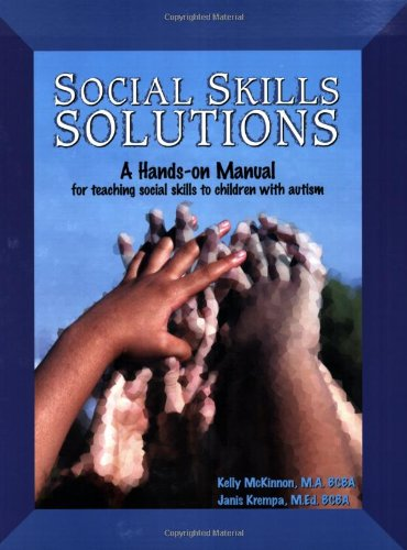 Social Skills Solutions : A Hands-on Manual for Teaching Social Skills to Children with Autism  2005 9780966526691 Front Cover
