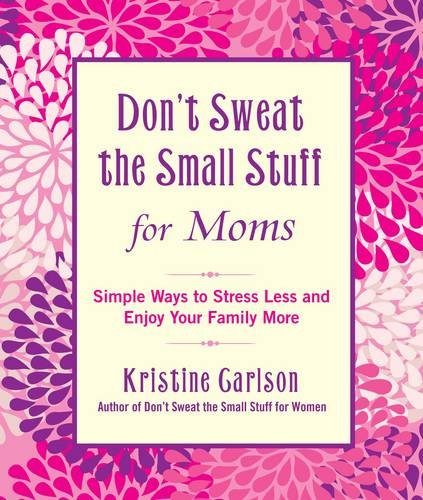 Don't Sweat the Small Stuff for Moms Simple Ways to Stress Less and Enjoy Your Family More  2012 9781401310691 Front Cover