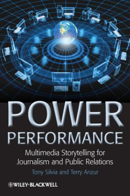 Power Performance Multimedia Storytelling for Journalism and Public Relations  2011 9781405198691 Front Cover