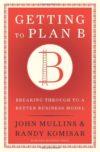 Getting to Plan B Breaking Through to a Better Business Model  2009 edition cover