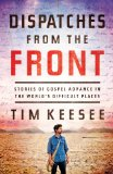 Dispatches from the Front Stories of Gospel Advance in the World's Difficult Places  2014 edition cover
