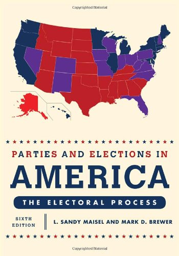 Parties and Elections in America The Electoral Process 6th 2011 edition cover