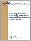 Screening, Behavioral Counseling, and Referral in Primary Care to Reduce Alcohol Misuse Comparative Effectiveness Review Number 64 N/A 9781483983691 Front Cover